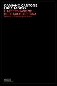 L'affermazione dell'architettura - Damiano Cantone, Luca Taddio