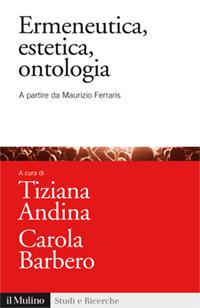 Ermeneutica, estetica, ontologia - Tiziana Andina e Carola Barbero