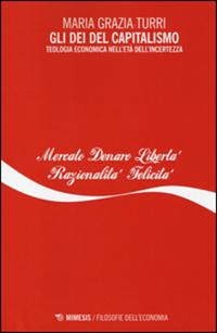Gli dei del capitalismo - Maria Grazia Turri
