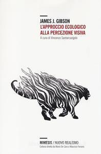L'approccio ecologico alla percezione visiva - James Jerome Gibson (a cura di Vincenzo Santarcangelo)