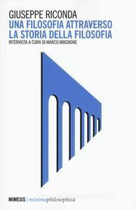 Una filosofia attraverso la storia della filosofia - Giuseppe Riconda