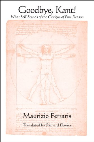 Goodbye Kant! What still stands of the Critique of Pure Reason - Maurizio Ferraris