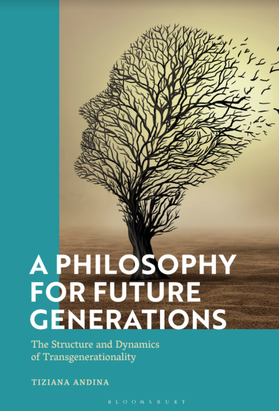A Philosophy for Future Generations. The Structure and Dynamics of Transgenerationality - Tiziana Andina